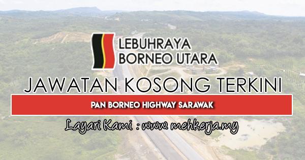 Jawatan Kosong Terkini 2019 di Pan Borneo Highway Sarawak