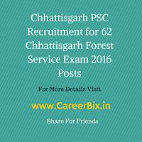 Chhattisgarh PSC Recruitment for 62 Chhattisgarh Forest Service Exam 2016 Posts