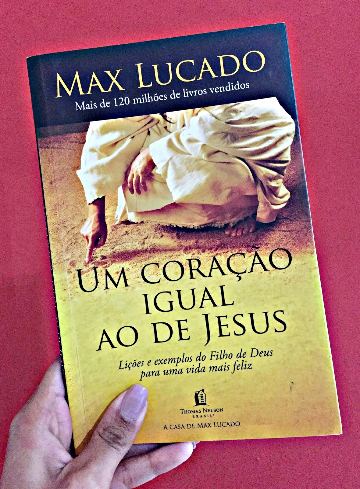 Fé Viva Resenha Um Coração Igual Ao De Jesus Max Lucado
