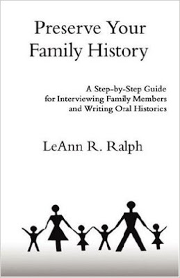 Preserve Your Family History: A Step-by-Step Guide for Interviewing Family Members and Writing Oral Histories by LeAnn R. Ralph
