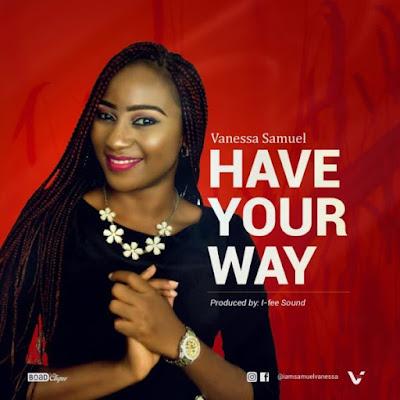 Gospel song;Vanessa Samuel – Have Your Way