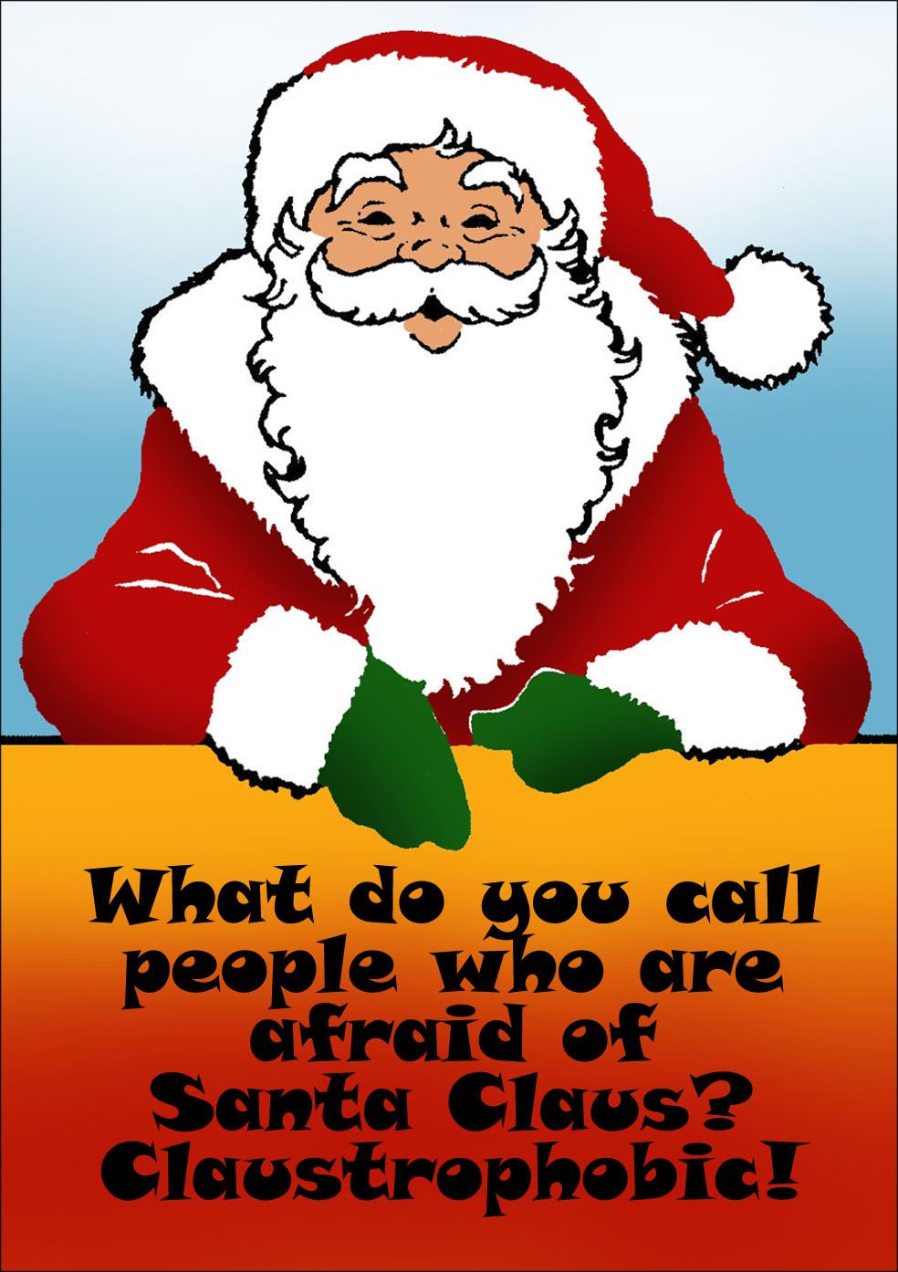 What Do You Call People Who Are Afraid Of. Santa Claus?