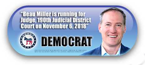 BEAU MILLER IS ASKING FOR YOUR VOTE ON TUESDAY, NOVEMBER 6, 2018 IN HARRIS COUNTY, TEXAS