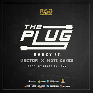 Raezy – The Plug Ft Vector X Moti Cakes