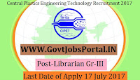 Central Institute of Plastics Engineering and Technology Recruitment 2017- Librarian Gr-III