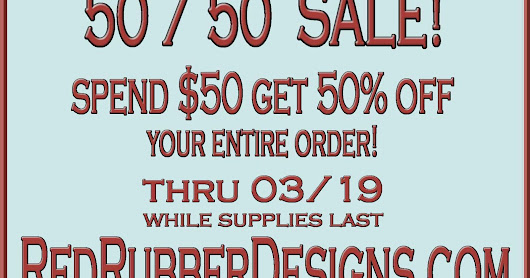 50-50 Sale at Red Rubber Designs!