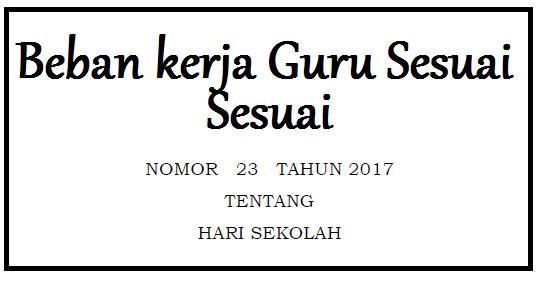 Beban kerja Guru Sesuai PERMENDIKBUD Nomor 23 Tahun 2017