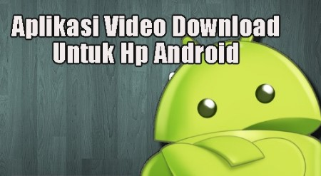 Aplikasi Download Video Di Android Terbaik
