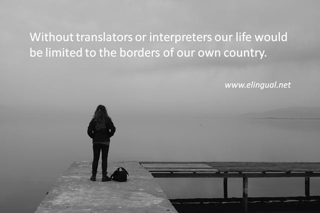 Without translators or interpreters our life would be limited to the borders of our own country. | www.elingual.net