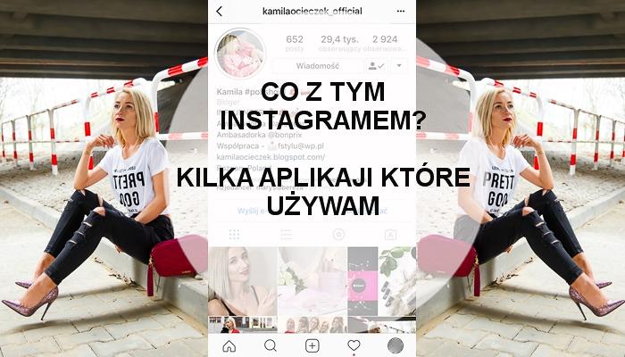 Co z tym Instagramem? Kilka aplikacji które używam...