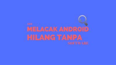 Melacak HP Android Hilang Tanpa Software 1