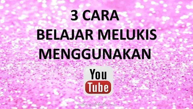 3 Cara Belajar Melukis Menggunakan Youtube