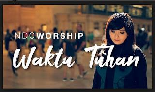 Lirik Lagu NDC  Worship - Waktu Tuhan