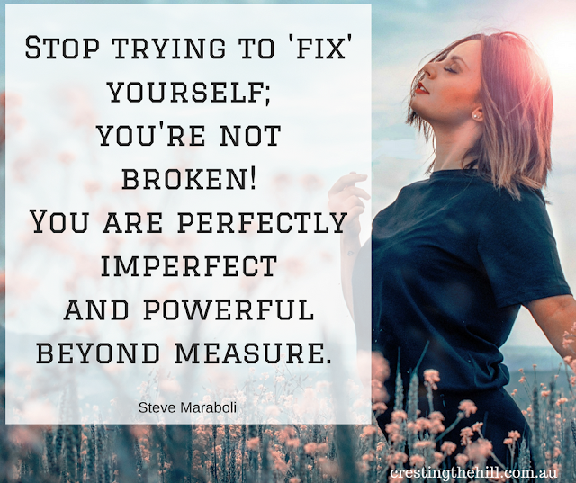 Stop trying to fix yourself, you're not broken!