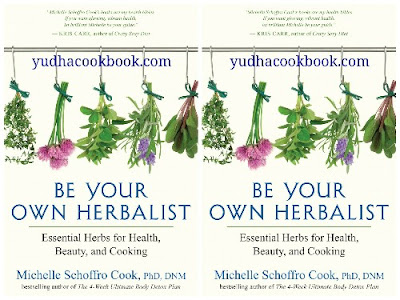 Download ebook BE YOUR OWN HERBALIST : Essential Herbs for Health, Beauty, and Cooking