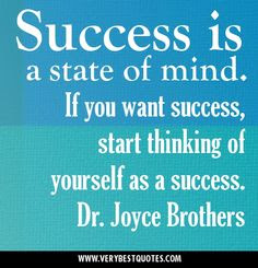 quotes about positive: success is a state of mind.