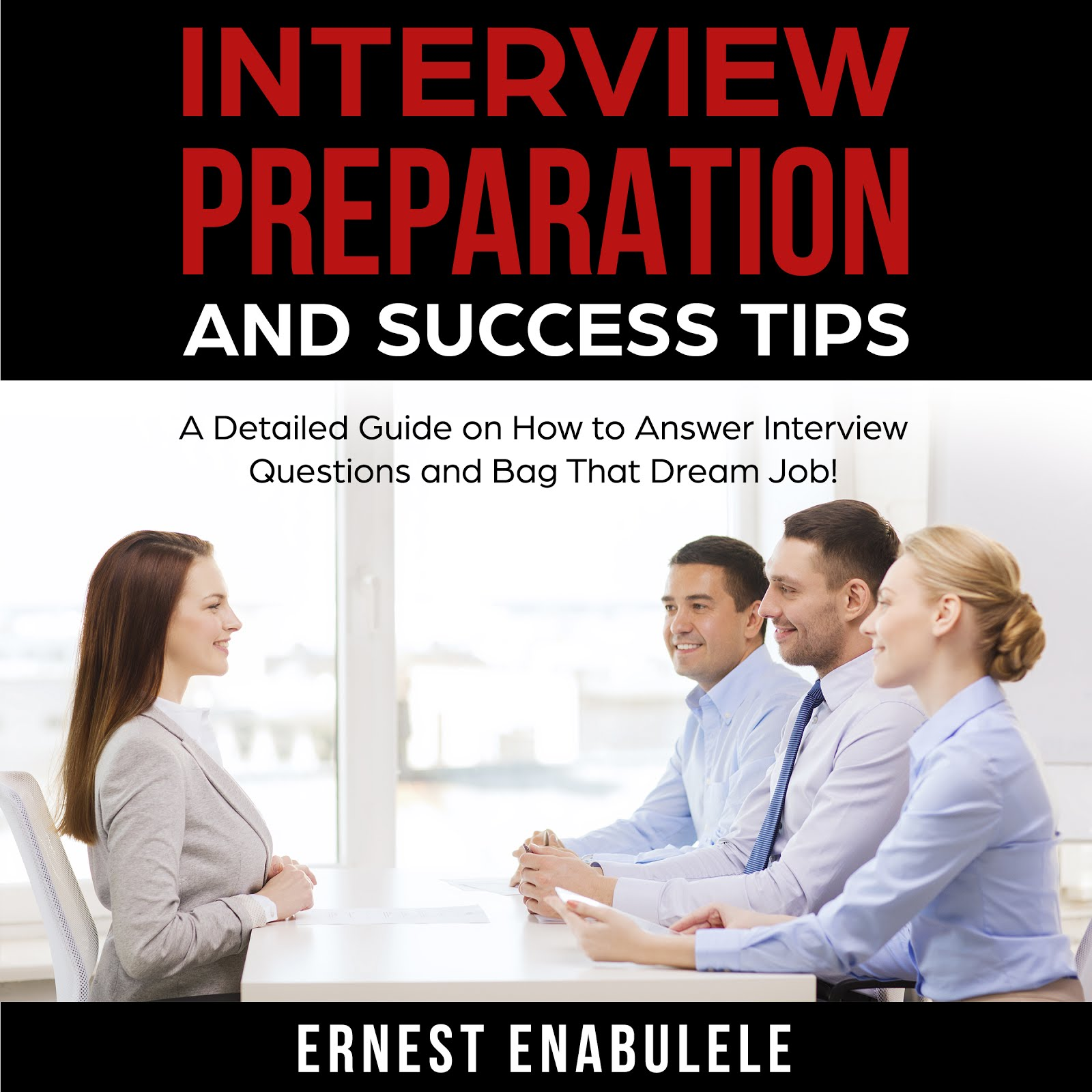 Interview Preparation and Success Tips: A Detailed Guide on How to Answer Interview Questions and B