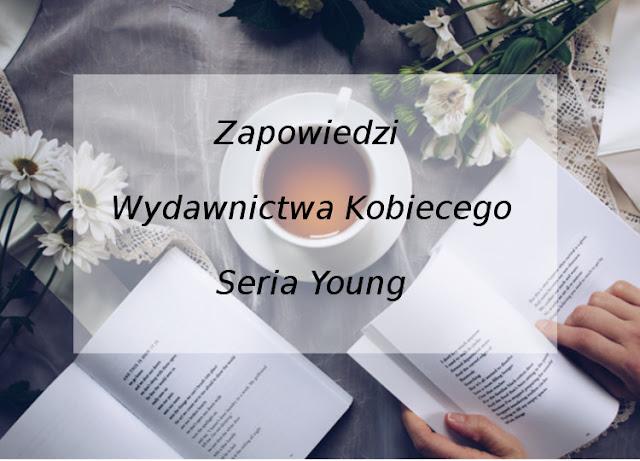 Zapowiedzi Wydawnictwa Kobiecego serii Young!!