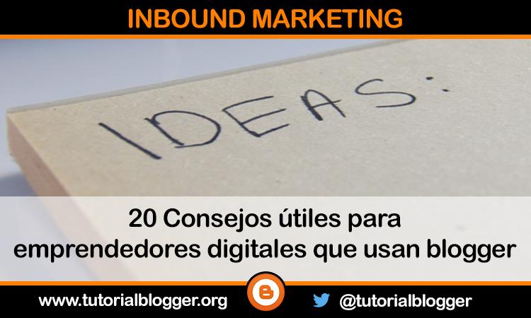 20 consejos útiles para emprendedores digitales que usan blogger