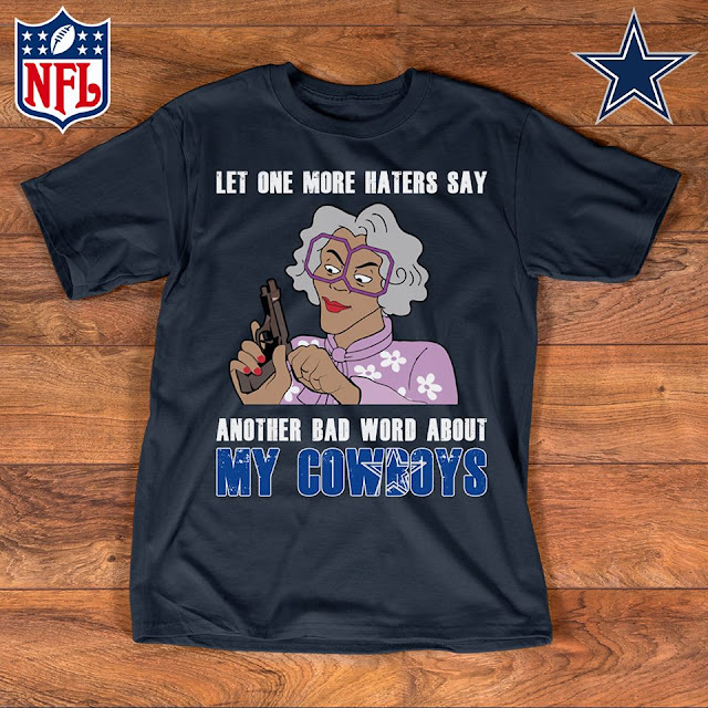 Dallas Cowboys - Let One More Mater Say Another Bad Word About Shirt