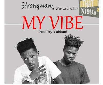 Strongman ft Kwesi Arthur – My Vibe