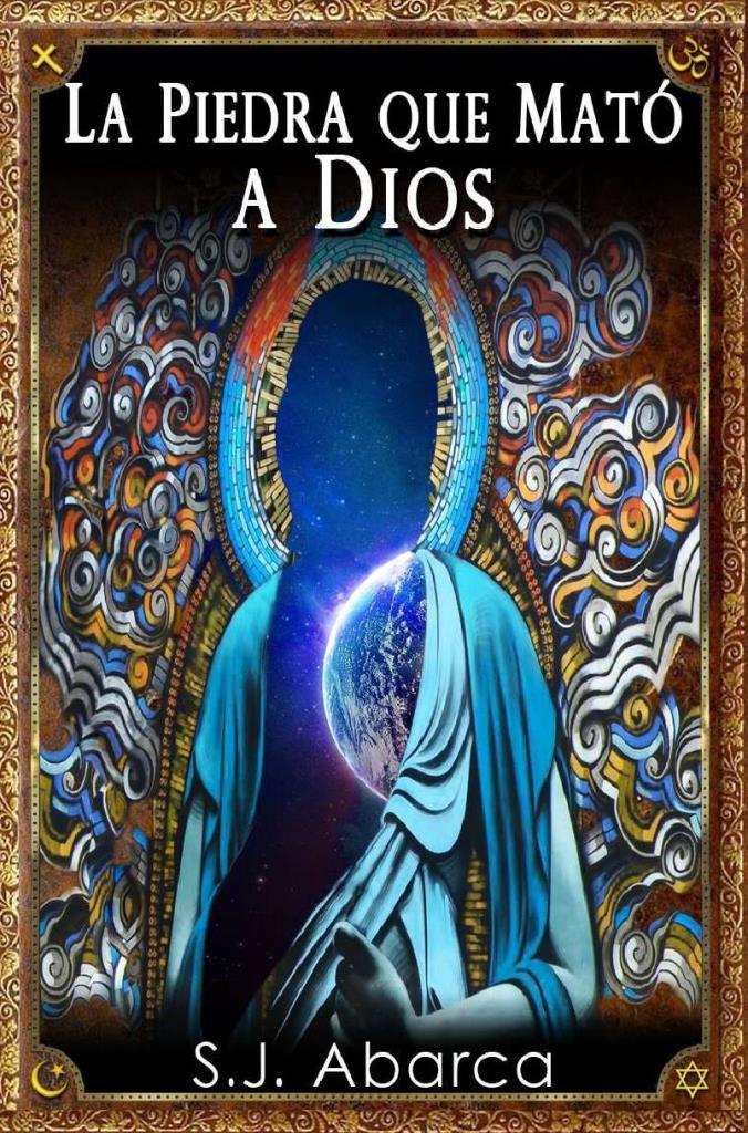 La piedra que mató a Dios – S. J. Abarca