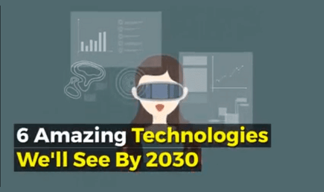 6 Amazing Technologies We'll See By 2030