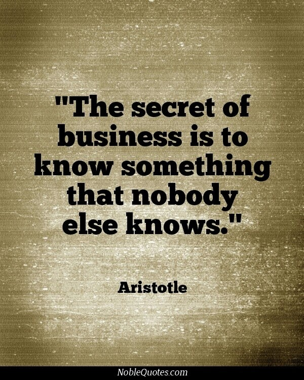 The Secret Of Business Is To Know Something That Nobody