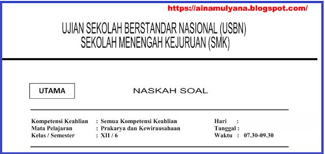 Latihan Soal USBN Prakraya dan Kewirausahaan Sekolah Menengah kejuruan Tahun Pelajaran  LATIHAN SOAL USBN PRAKARYA DAN KEWIRAUSAHAAN Sekolah Menengah kejuruan 2018/2019