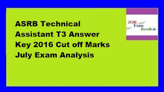 ASRB Technical Assistant T3 Answer Key 2016 Cut off Marks July Exam Analysis