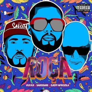 Sarissari Feat. Vui Vui & Djeff Afrozila - Roça Essa Bunda
