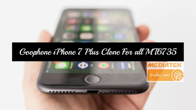 [MTK6735] iPhone 7 Plus Clone Official Firmware