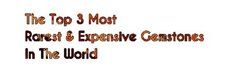 The Top 3 Most Rarest & Expensive Gemstones In The World 2019