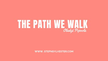 The Path we Walk | Oladeji Popoola