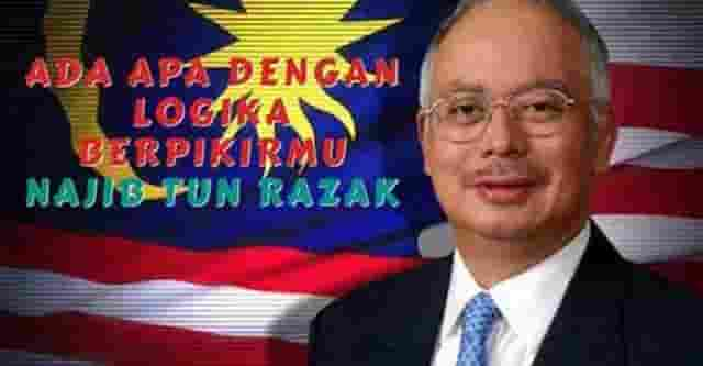 Ada Apa Dengan Logika Berpikirmu Najib Tun Razak?