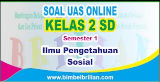 Soal UAS IPS Online Kelas 2 ( Dua ) SD Semester 1 ( Ganjil ) - Langsung Ada Nilainya