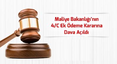 Maliye Bakanlığının 4/C Ek Ödeme Kararına Dava Açıldı
