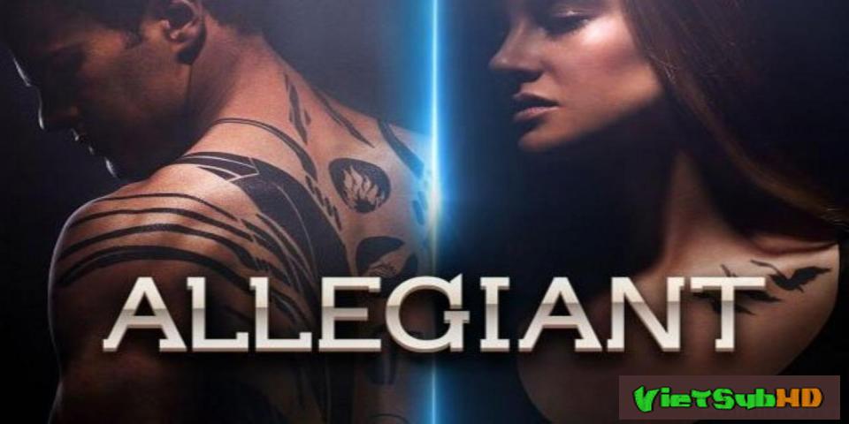Phim Dị Biệt 3: Những Kẻ Trung Kiên VietSub HD | Divergent 3: Allegiant 2016