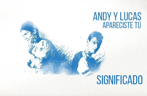 Apareciste Tú Significado de la Canción Andy y Lucas.