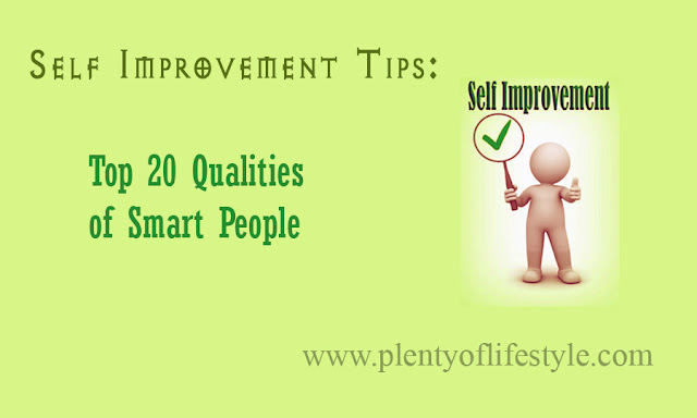 Self Improvement Tips: Top 20 Qualities of Smart People