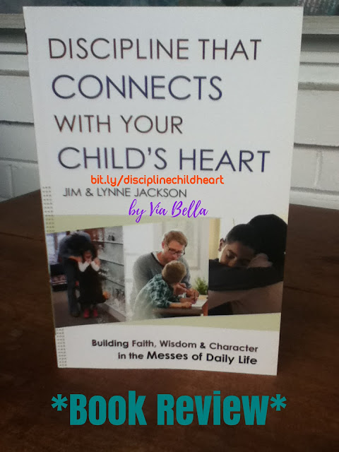 Discipline That Connects with Your Child's Heart , book review, jim and lynn jackson, bethany house publishers, via bella, via bella's top reads, parenting, christian, christian thought, christian parenting, inspiring, self help
