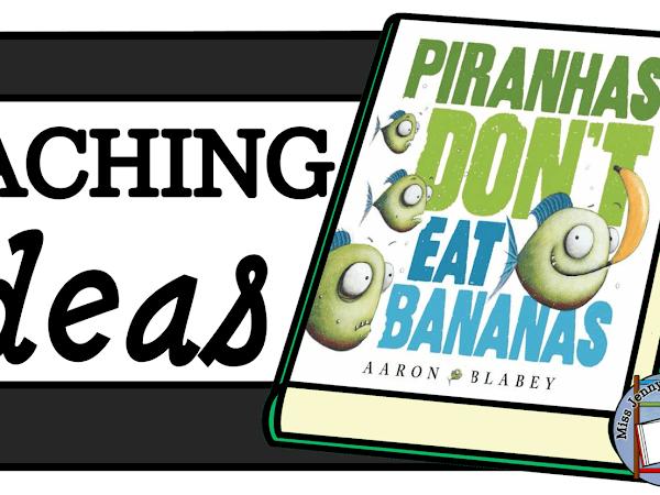 Piranhas Don't Eat Bananas: Teaching Ideas
