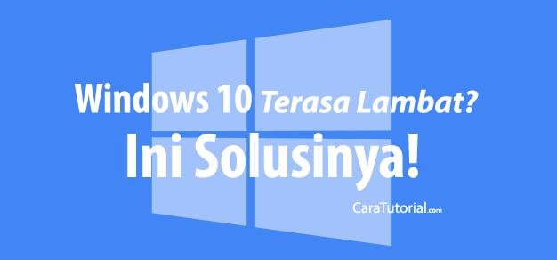 Windows 10 Lambat atau Lemot? Ini Solusi Untuk Mengatasinya!