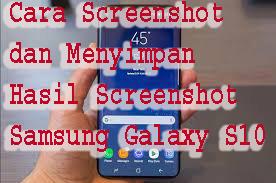 Cara Screenshot dan Menyimpan Hasil Screenshot Samsung Galaxy S10