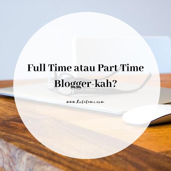 Full Time atau Part Time Blogger-kah? (30 DAY CHALLENGE BPN HARI KE-22)