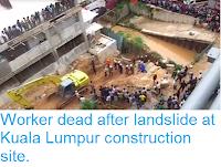 http://sciencythoughts.blogspot.co.uk/2016/08/worker-dead-after-landslide-at-kuala.html