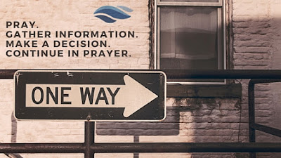 Pray. Gather information. Make a decision. Continue in prayer.
