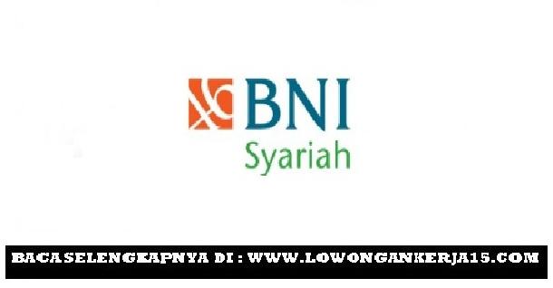 Lowongan Kerja Hari Ini Bank BNI SYariah Terbaru