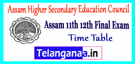 Assam Higher Secondary Education Council 11th 12th Time Table 2018
