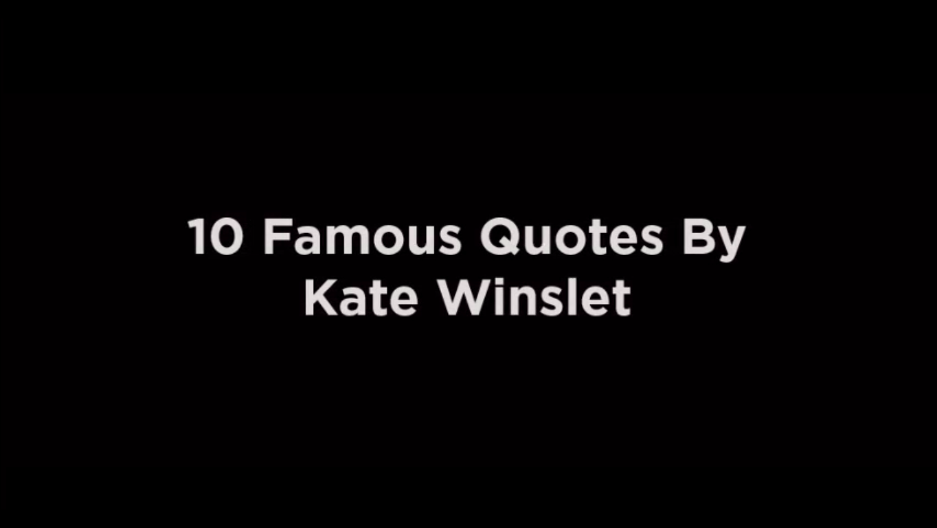 10 Famous Quotes By Kate Winslet [video]